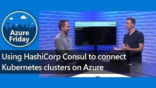 Using HashiCorp Consul to connect Kubernetes clusters on Azure | Azure Friday