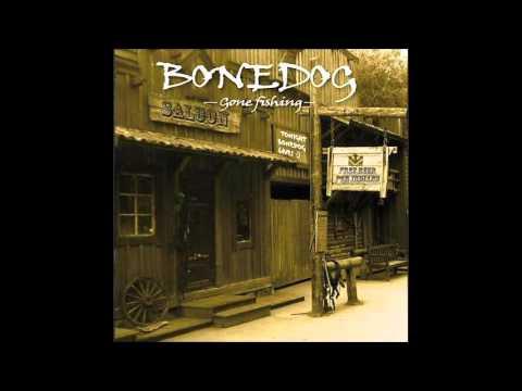 Bonedog   Gone Fishing   01   Why Worry
