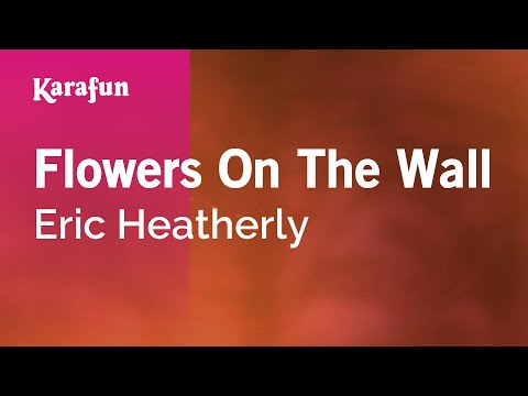 Karaoke Flowers On The Wall - Eric Heatherly *