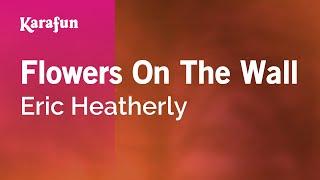 Karaoke Flowers On The Wall - Eric Heatherly *