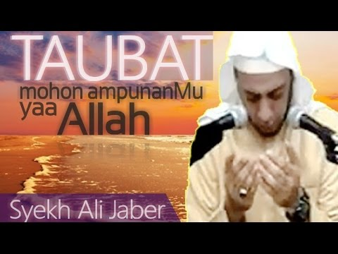 TAUBAT - Mohon AmpunanMu Yaa ALLAH - Ceramah Dan Doa - Syekh Ali Jaber