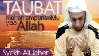 TAUBAT - Mohon AmpunanMu Yaa ALLAH - Ceramah dan Doa - Syekh Ali Jaber Mp3