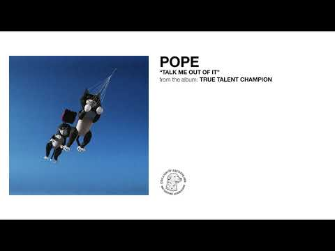 "Pope - ""Talk Me Out of It"""