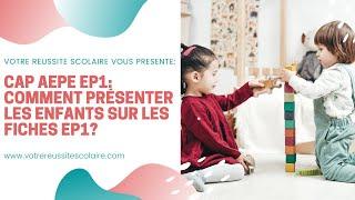 CAP AEPE EP1: Comment présenter les enfants sur les Fiches EP1?