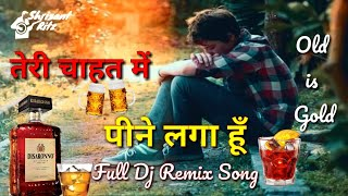 Teri Chahat Me Pine Lga Hun | Full Dj Remix Old Sad Song | ShriSantRitz |