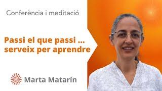 Passi el que passi ... serveix per aprendre. Conferència de Marta Matarín. Brahma Kumaris. En Català