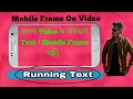 How to make mobile frame on video & running text android