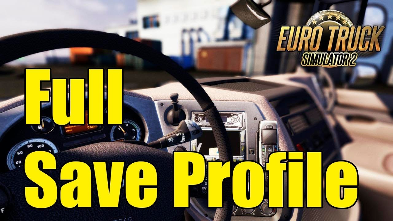 Full Save Profile For Euro Truck Simulator 2 2018 Youtube