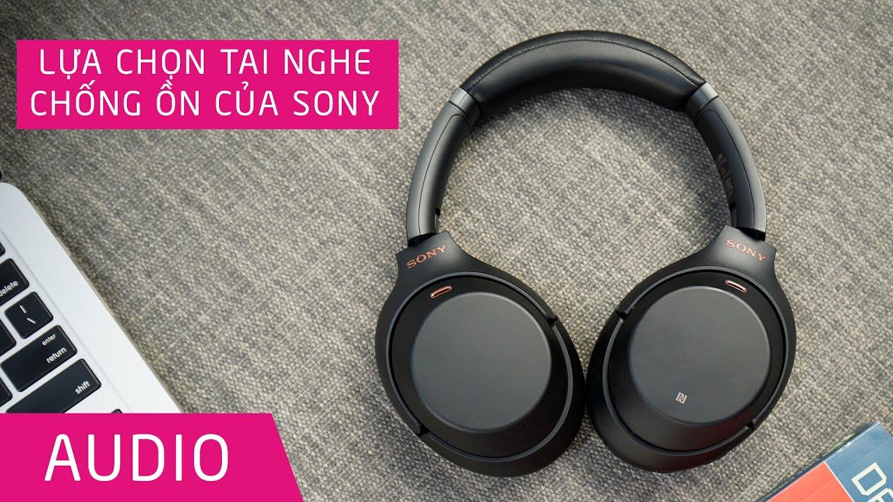 Lựa chọn tai nghe chống ồn của Sony