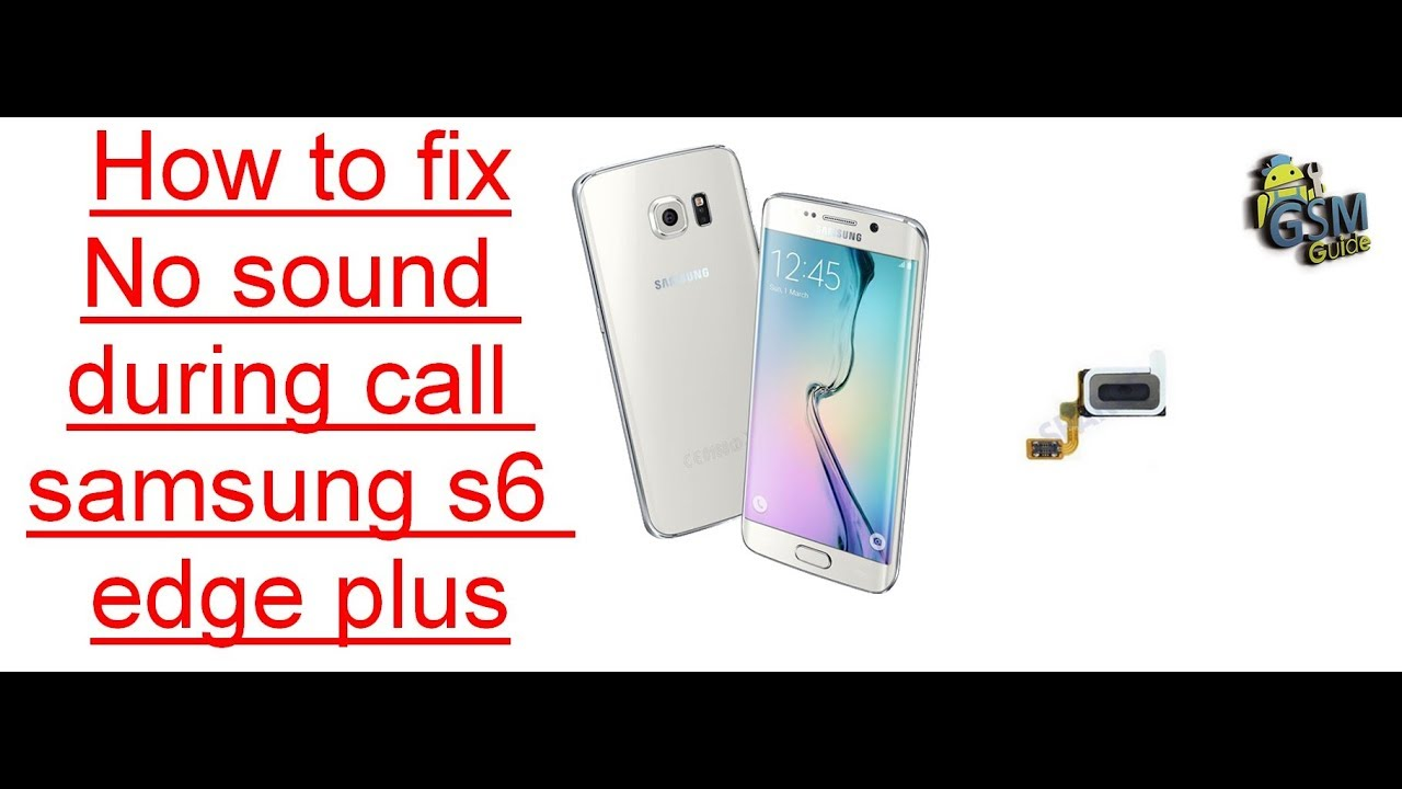 How to fix no sound during call on samsung s6 edge plus (G928F G928A G928V  G928P G928T)