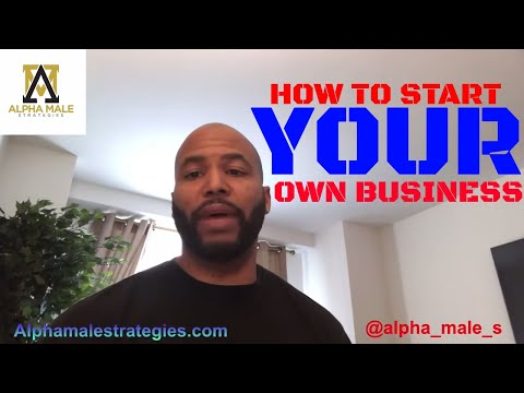 High Value Male 101: How To Start Your Own Business