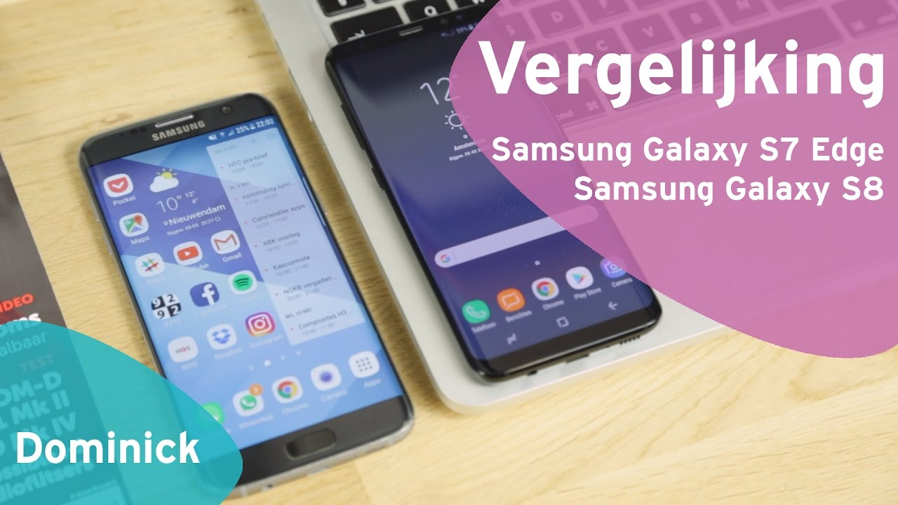 Samsung Galaxy S8 vs Samsung Galaxy S7 Edge review (Dutch ...
