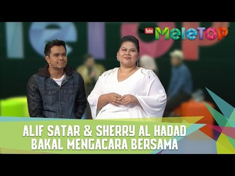 Alif Satar & Sherry Al Hadad Bakal Mengacara Bersama - MeleTOP Episod 229 [21.3.2017]