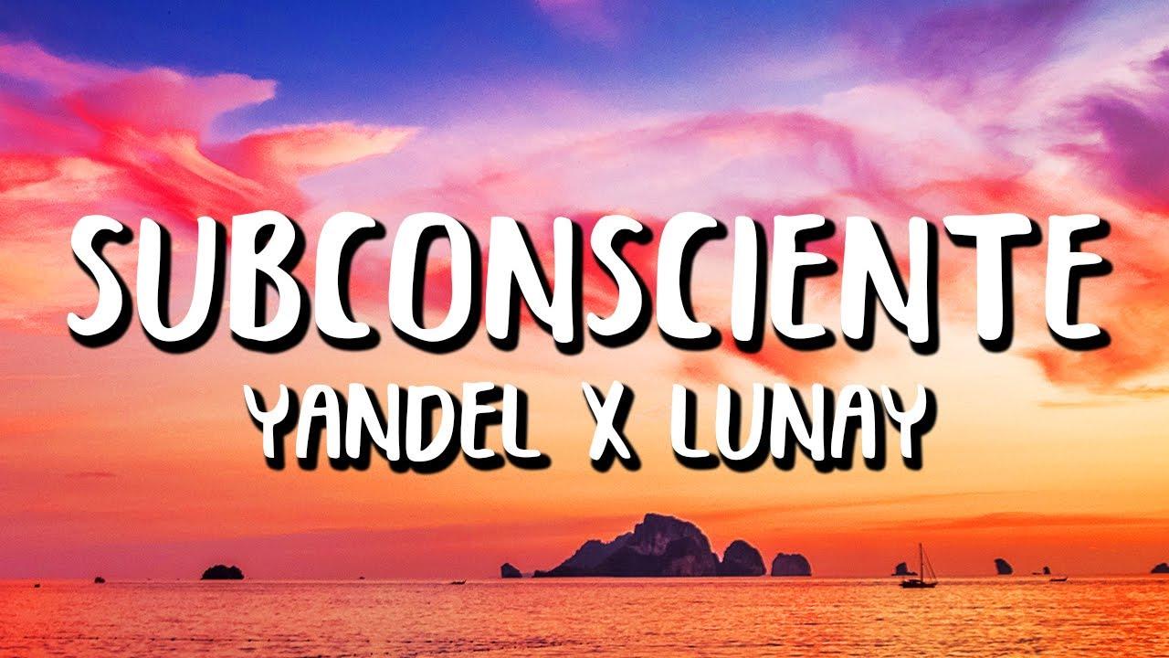 Yandel x Lunay - Subconsciente (Letra/Lyrics)
