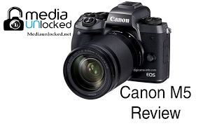 My Thoughts on The Canon M5 Mirrorless Camera after 1 Month of Testing it Out
