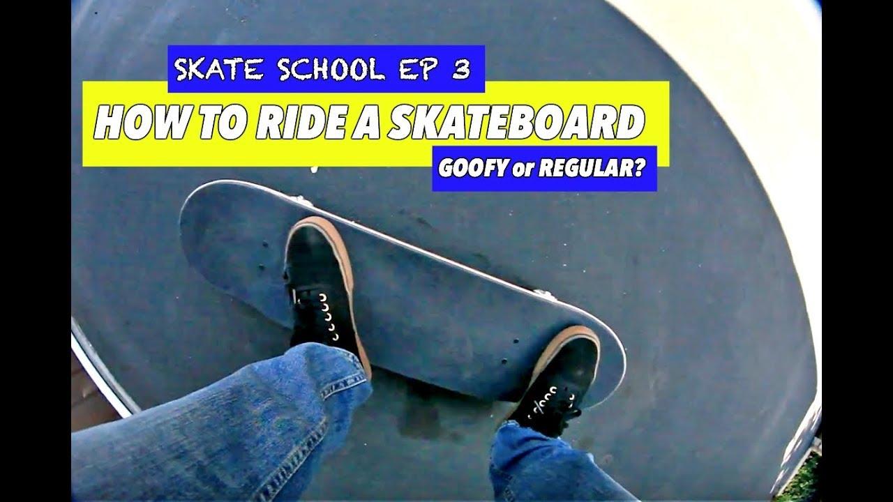 How To Ride A Skateboard Goofy Or Regular Skate School Ep 3 Youtube