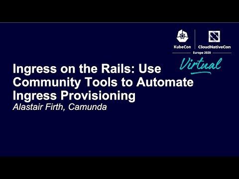 Ingress on the Rails: Use Community Tools to Automate Ingress Provisioning - Alastair Firth, Camunda