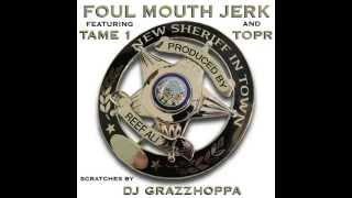 Foul Mouth Jerk - NEW SHERIFF IN TOWN ft. Tame One, TopR, DJ Grazzhoppa