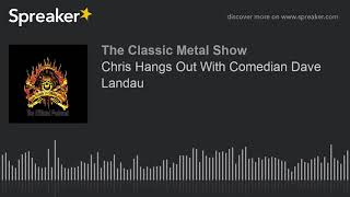 Chris Hangs Out With Comedian Dave Landau