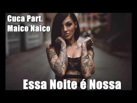 Cuca Part Maico Naico -Essa Noite é Nossa  Prod Dj Andre Luiz