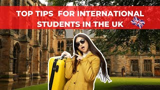 TOP TIPS for international students in the UK
