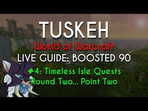 WoW Live: Boosted 90 - 04 - Timeless Isle Quests Round Two... Point Two