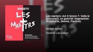 Les martyrs: Act II Scene 7: Voila le proconsul, ce guerrier magnanime (Polyeucte, Severe, Pauline)