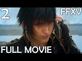 Final Fantasy XV PS4 Movie Version Part 2 Ill Tidings All Cutscenes Full Movie