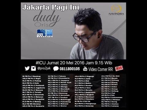 Dudy Oris  - ICU Pro2 RRI Jakarta ( Live Video Corner RRI Jakarta )