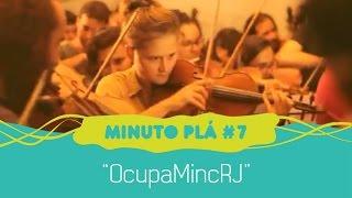 #OcupaMincRJ - Minuto Plá #7