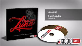 CHALINO LUNA - YA PA QUE (EXCLUSIVO) COCHO Music