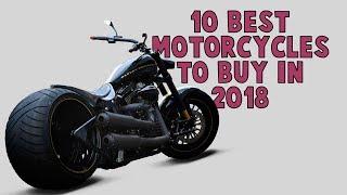 TOP 10 BEST MOTORCYCLES TO BUY IN 2018