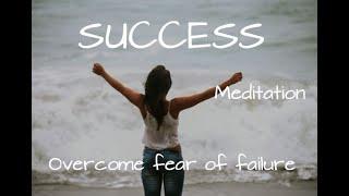 Success Meditation to Overcome fear of failure