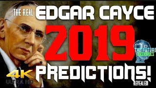 The Real Edgar Cayce Predictions For 2019 Revealed!!! Must See!!! Dont Be Afraid!!!
