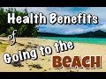 Health Benefits You Didn't Know About Going to the Beach!