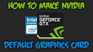how to make nvidia default graphics card