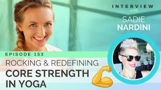 Ep 153 Sivana Podcast: Rocking and Redefining Core Strength in Yoga w/ Sadie Nardini
