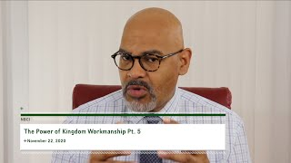 The Power of Kingdom Workmanship Pt. 5