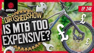 Mountain Biking Costs Too Much! | Dirt Shed Show Ep. 248