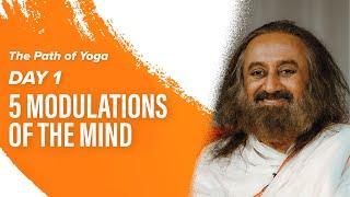 Download 5 Modulations Of The Mind   Day 1 Of The Path Of Yoga With Gurudev Sri Sri Ravi Shankar