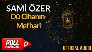Sami Özer - Dü Cihanın Mefhari ( Official Audio )
