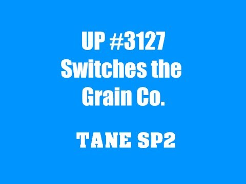 TANE SP2: UP #3127 Switches out the Grain Co.