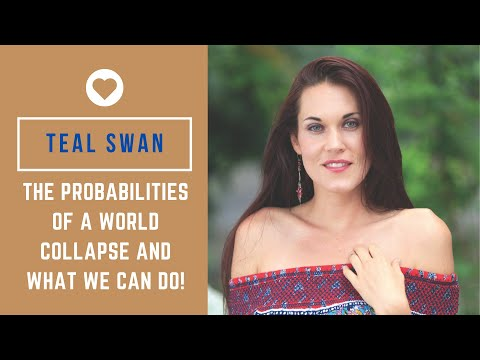 Teal Swan On The Probabilities Of A World Collapse And What We Can Do!