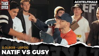 Natif vs. Gusy - Takeover Freestyle Contest   Leipzig 11.01.19 (AF 7/8)