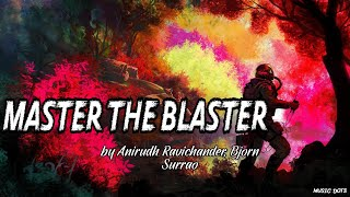Master the Blaster - Anirudh Ravichander, Bjorn Surrao(Lyrics)