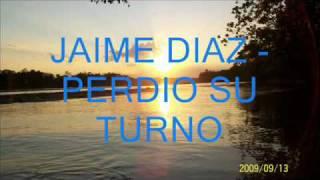 JAIME DIAZ - PERDIO SU TURNO.wmv