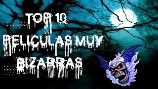 TOP 10: PELICULAS MUUUUUUY BIZARRAS...