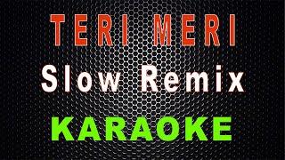 Dj Teri Meri (Karaoke) - Slow Remix KN 7000   LMusical