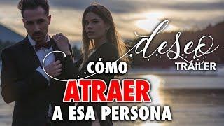 Cómo Atraer y Conquistar el Corazón de Esa Persona Especial Sin Que Te Rechace - DESEO (Trailer)