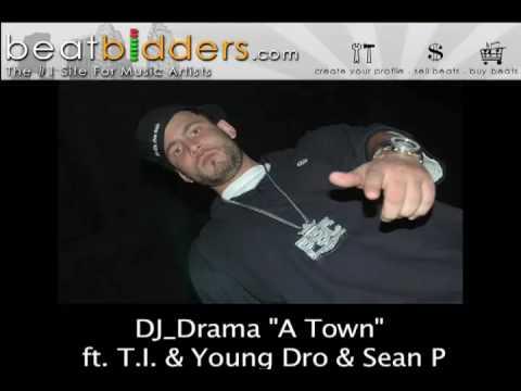 """DJ Drama """"A Town"""" Ft T.I., Young Dro, & Sean P [NEW 2009] Www.BeatBidders.com"""